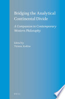 Bridging the Analytical Continental Divide Contributors Addresses Some Of The Most Compelling Philosophical