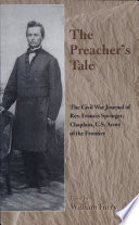 Preacher s Tale  Civil War Journal of Rev  Francis Springs  Chaplain  Us Army c