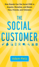 The Social Customer  How Brands Can Use Social CRM to Acquire  Monetize  and Retain Fans  Friends  and Followers