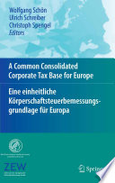 A Common Consolidated Corporate Tax Base for Europe     Eine einheitliche K  rperschaftsteuerbemessungsgrundlage f  r Europa