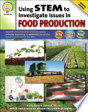 Using STEM to investigate issues in food production / by Barbara R. Sandall, Ed.D.