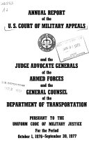 Annual report submitted to the Committees on Armed Services of the Senate and of the House of Representatives and to the Secretary of Defense and Secretary of Transportation and the Secretaries of the Departments of the Army  Navy  and Air Force  and Treasury pursuant to the Uniform Code of Military Justice for the period