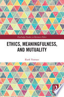 Ethics Meaningfulness And Mutuality