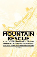Mountain Rescue   A Collection of Historical Articles on the Methods and Equipment for Rescuing Climbers and Mountaineers