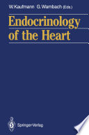 Endocrinology Of The Heart : biochemistry and physiology of cardiac hor...