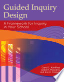 Guided Inquiry Design    A Framework for Inquiry in Your School