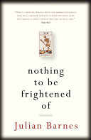 Nothing To Be Frightened Of : begins julian barnes's brilliant new book that...