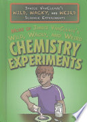 More of Janice VanCleave s Wild  Wacky  and Weird Chemistry Experiments