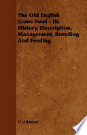 The Old English Game Fowl Its History Description Management Breeding And Feeding