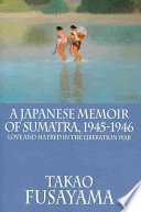 A Japanese Memoir of Sumatra  1945 1946