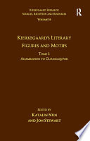 Volume 16  Tome I  Kierkegaard s Literary Figures and Motifs