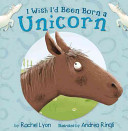 I Wish I d Been Born a Unicorn