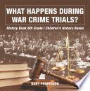 What Happens During War Crime Trials History Book 6th Grade Children S History Books