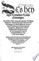 Des heyligen Römischen Reichs Ordnungen. Die Gülden Bull' sampt aller gehaltner Reichßtäg Abschieden. Besonderlich auch die Artickel vnnd Ordnungen so ja zuzeiten auffgericht das Keyserlich Regiment vnd Chammergericht belangend (etc.)