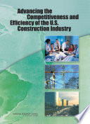 Advancing the Competitiveness and Efficiency of the U S  Construction Industry
