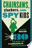Chainsaws  Slackers  and Spy Kids