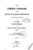 Über Gefährliche Geisteskranke und die Special-Asyle für die sogenannten verbrecherischen Irren. Zwei psychiatrische Abh. von --- und (Alexandre-Jaques-Francois) Brierre de Boismont für Aerzte. (etc.)