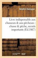 Livre Indispensable Aux Chasseurs Aux Pecheurs