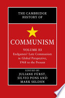 The Cambridge History of Communism  Volume 3  Endgames  Late Communism in Global Perspective  1968 to the Present