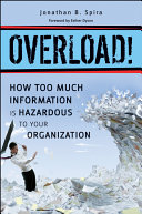 Overload  How Too Much Information is Hazardous to your Organization In The Workplace This Groundbreaking