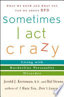 Sometimes I Act Crazy : withborderline personality disorder and those...
