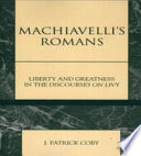 illustration Machiavelli's Romans, Liberty and Greatness in the Discourses on Livy