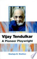 Vijay TendulkarA Pioneer Playwright