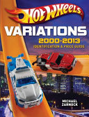 Hot Wheels Variations, 2000-2013 More Than 5 000 Insanely Detailed Listings 3 000 Color