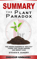 Summary of The Plant Paradox  The Hidden Dangers in Healthy Foods That Cause Disease and Weight Gain By Dr Steven Gundry Book PDF
