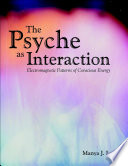 The Psyche as Interaction  Electromagnetic Patterns of Conscious Energy