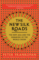 The New Silk Roads A New Timely And Visionary