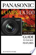 Panasonic Lumix LX100  An Easy Guide to the Best Features