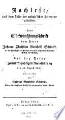 Nachlese auf dem Felde der anhalt'schen Literatur gehalten ; Eine Glückwünschungsschrift dem Herrn Johann Christian Gotthelf Schincke ... von Andreas Gottfried Schmidt ...