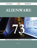 Alienware 73 Success Secrets - 73 Most Asked Questions On Alienware - What You Need To Know