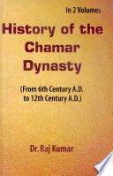 History Of The Chamar Dynasty    From 6Th Century A D  To 12Th Century A D