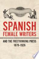 Spanish Female Writers and the Freethinking Press  1879 1926