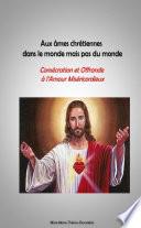 Aux âmes chrétiennes dans le monde mais pas du monde: Consécration et Offrande à l'Amour Miséricordieux