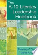 The K 12 Literacy Leadership Fieldbook