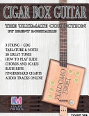 Cigar Box Guitar The Ultimate Collection