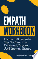 Empath Workbook Discover 50 Successful Tips To Boost Your Emotional Physical And Spiritual Energy