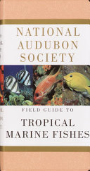 National Audubon Society Field Guide to Tropical Marine Fishes of the Caribbean  the Gulf of Mexico  Florida  the Bahamas  and Bermuda