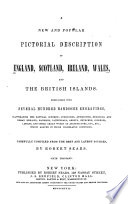 A New And Popular Pictorial Description Of England Scotland Ireland Wales And The British Islands