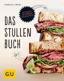 Das Stullenbuch: Liegt auf der Hand: Neue Brotideen zum Selbermachen und dick Auftragen