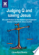 Judging Q and saving - Q's contribution to the wisdom-apocalypticism debate in historical Jesus studies.