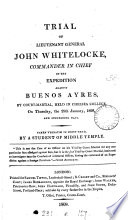 Trial of lieutenant general John Whitelocke commander in chief of the expedition against Buenos Ayres  by court martial  held in Chelsea college  Taken verbatim in short hand  by a student of Middle Temple