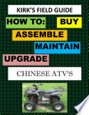 Kirk s Field Guide  HOW TO BUY ASSEMBLE MAINTAIN UPGRADE CHINESE ATV S