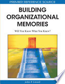 Building Organizational Memories  Will You Know What You Knew