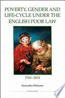 Poverty  Gender and Life cycle Under the English Poor Law  1760 1834