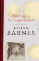 Nothing To Be Frightened Of : julian barnes' new book is,...