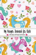 My Prayer Journal For Girls 120 Days Of Prayer And Praise